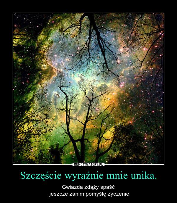 Szczęście wyraźnie mnie unika. – Gwiazda zdąży spaść jeszcze zanim pomyślę życzenie