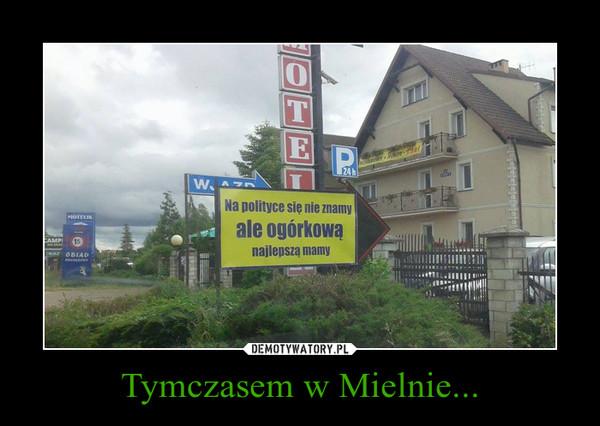 Tymczasem w Mielnie... –
