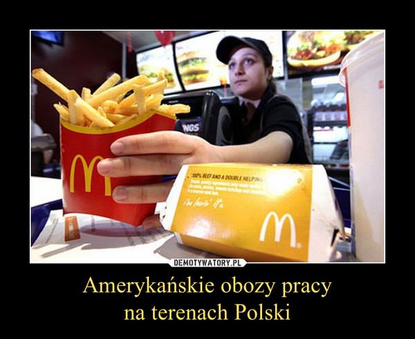 Amerykańskie obozy pracyna terenach Polski –