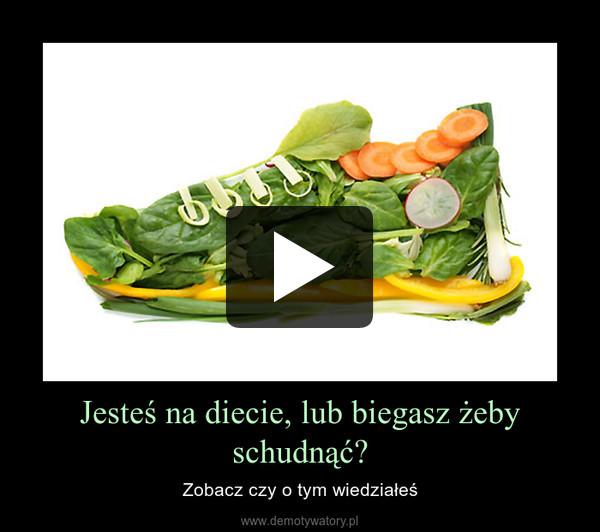 Jesteś na diecie, lub biegasz żeby schudnąć? – Zobacz czy o tym wiedziałeś