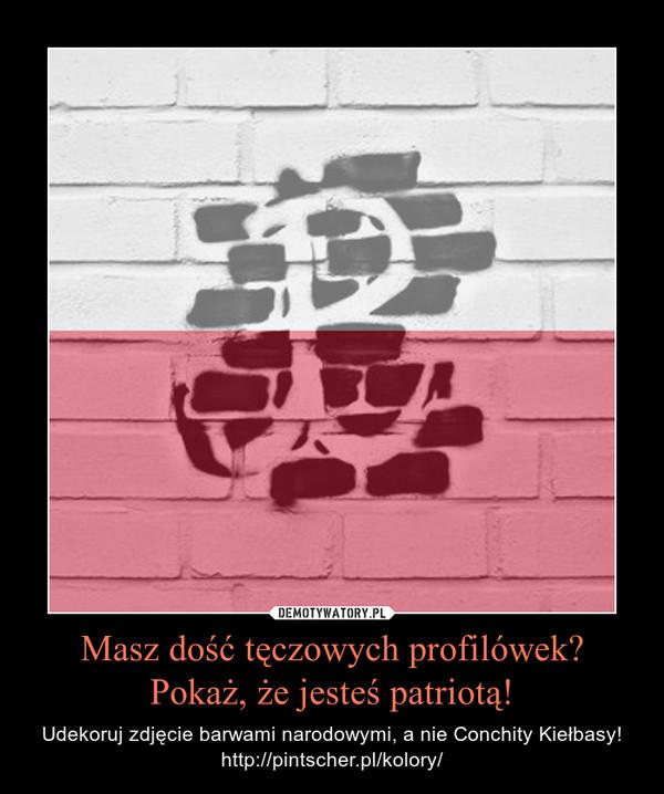 Masz dość tęczowych profilówek?Pokaż, że jesteś patriotą! – Udekoruj zdjęcie barwami narodowymi, a nie Conchity Kiełbasy!http://pintscher.pl/kolory/