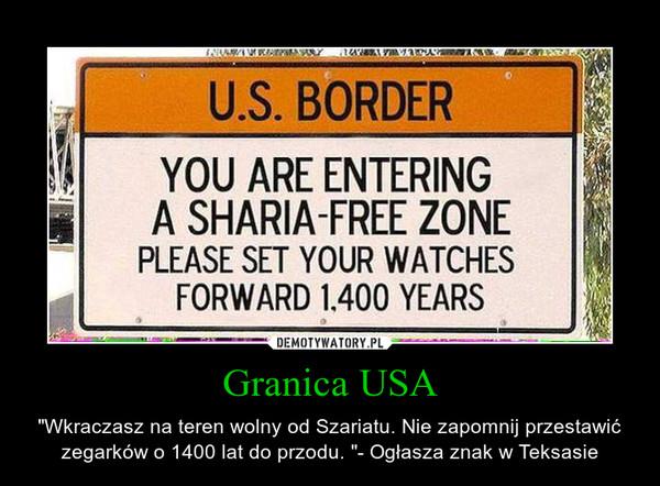 """Granica USA – """"Wkraczasz na teren wolny od Szariatu. Nie zapomnij przestawić zegarków o 1400 lat do przodu. """"- Ogłasza znak w Teksasie"""