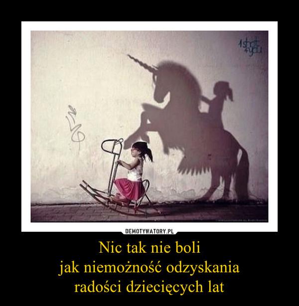 Nic tak nie boli jak niemożność odzyskania radości dziecięcych lat –