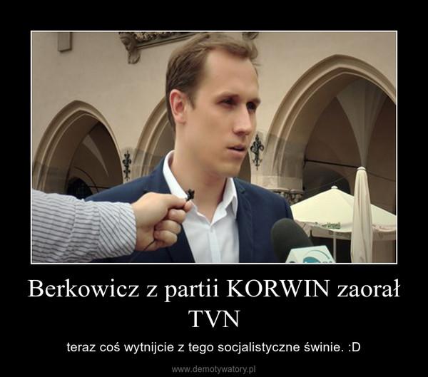 Berkowicz z partii KORWIN zaorał TVN – teraz coś wytnijcie z tego socjalistyczne świnie. :D