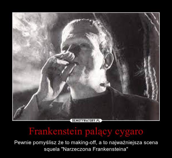 """Frankenstein palący cygaro – Pewnie pomyślisz że to making-off, a to najważniejsza scena squela """"Narzeczona Frankensteina"""""""
