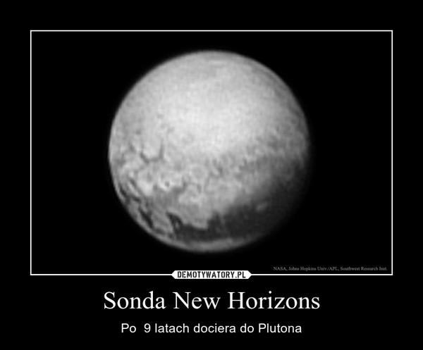 Sonda New Horizons – Po  9 latach dociera do Plutona