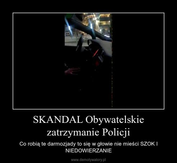 SKANDAL Obywatelskie zatrzymanie Policji – Co robią te darmozjady to się w głowie nie mieści SZOK I NIEDOWIERZANIE