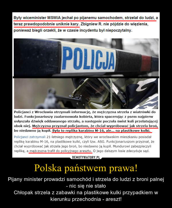 Polska państwem prawa! – Pijany minister prowadzi samochód i strzela do ludzi z broni palnej - nic się nie stałoChłopak strzela z zabawki na plastikowe kulki przypadkiem w kierunku przechodnia - areszt!