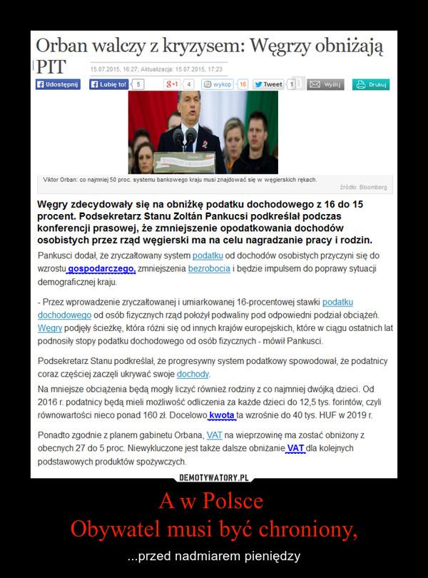 A w Polsce Obywatel musi być chroniony, – ...przed nadmiarem pieniędzy