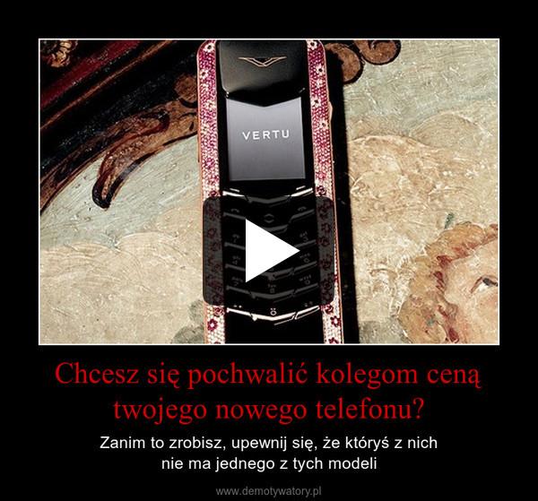 Chcesz się pochwalić kolegom ceną twojego nowego telefonu? – Zanim to zrobisz, upewnij się, że któryś z nichnie ma jednego z tych modeli