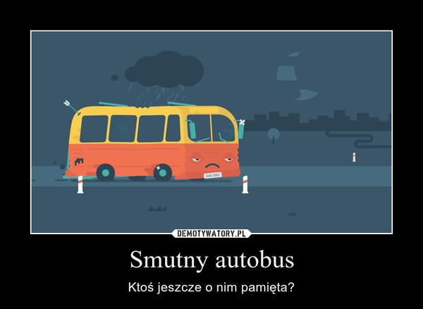 Smutny autobus – Ktoś jeszcze o nim pamięta?