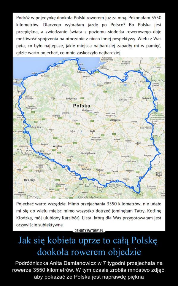 Jak się kobieta uprze to całą Polskę dookoła rowerem objedzie – Podróżniczka Anita Demianowicz w 7 tygodni przejechała na rowerze 3550 kilometrów. W tym czasie zrobiła mnóstwo zdjęć, aby pokazać że Polska jest naprawdę piękna