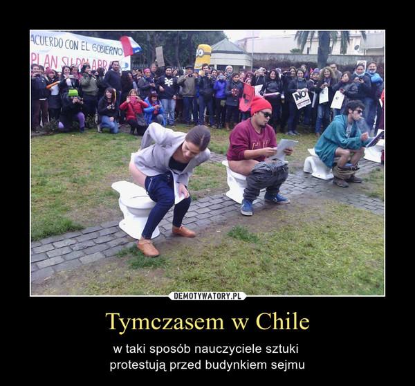 Tymczasem w Chile – w taki sposób nauczyciele sztuki  protestują przed budynkiem sejmu