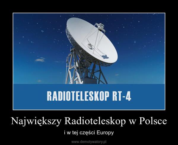Największy Radioteleskop w Polsce – i w tej części Europy
