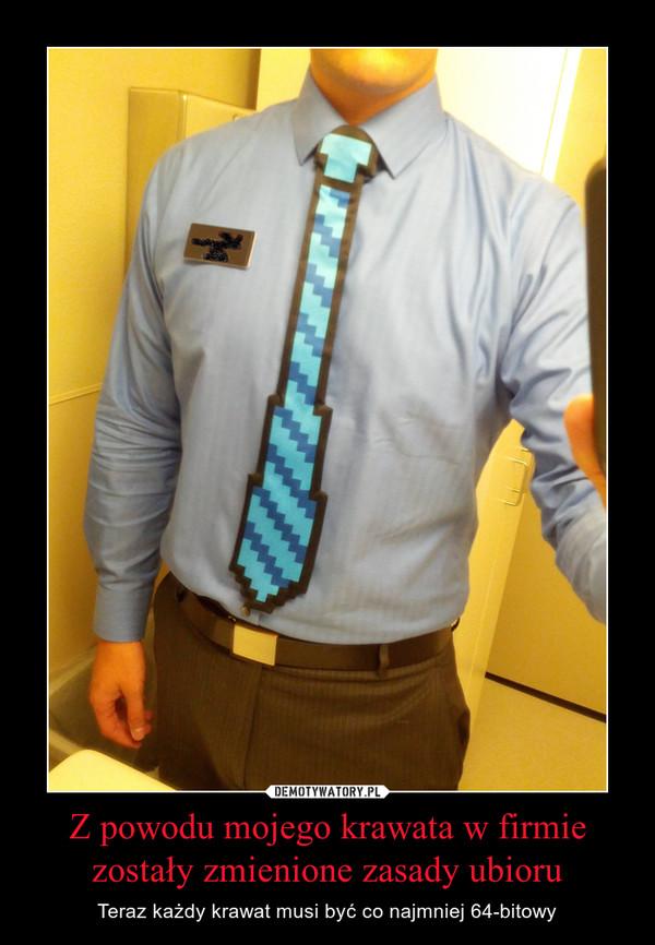 Z powodu mojego krawata w firmie zostały zmienione zasady ubioru – Teraz każdy krawat musi być co najmniej 64-bitowy