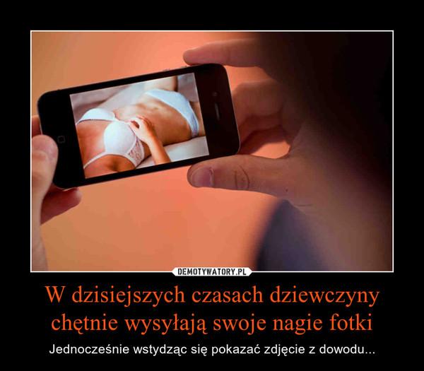 W dzisiejszych czasach dziewczyny chętnie wysyłają swoje nagie fotki – Jednocześnie wstydząc się pokazać zdjęcie z dowodu...