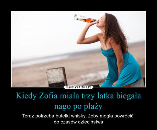 Kiedy Zofia miała trzy latka biegała nago po plaży – Teraz potrzeba butelki whisky, żeby mogła powrócić do czasów dzieciństwa