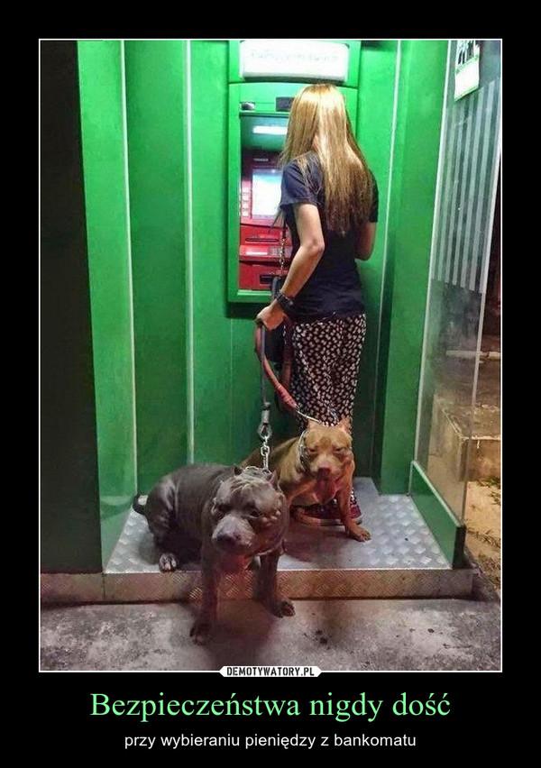 Bezpieczeństwa nigdy dość – przy wybieraniu pieniędzy z bankomatu