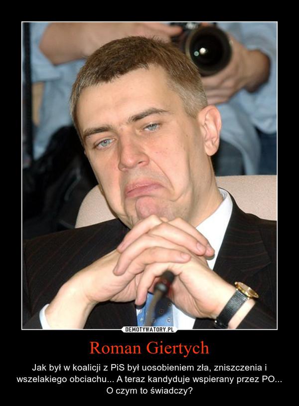 Roman Giertych – Jak był w koalicji z PiS był uosobieniem zła, zniszczenia i wszelakiego obciachu... A teraz kandyduje wspierany przez PO... O czym to świadczy?