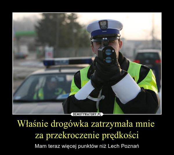 Właśnie drogówka zatrzymała mnie za przekroczenie prędkości – Mam teraz więcej punktów niż Lech Poznań