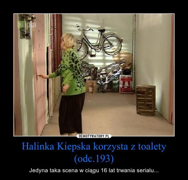Halinka Kiepska korzysta z toalety (odc.193) – Jedyna taka scena w ciągu 16 lat trwania serialu...