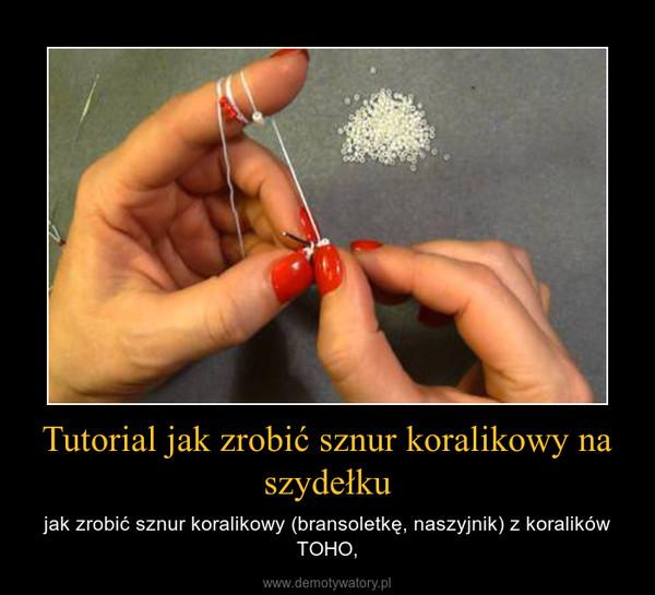 Tutorial jak zrobić sznur koralikowy na szydełku – jak zrobić sznur koralikowy (bransoletkę, naszyjnik) z koralików TOHO,