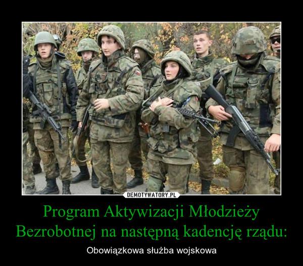 Program Aktywizacji Młodzieży Bezrobotnej na następną kadencję rządu: – Obowiązkowa służba wojskowa