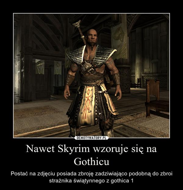 Nawet Skyrim wzoruje się na Gothicu – Postać na zdjęciu posiada zbroję zadziwiająco podobną do zbroi strażnika świątynnego z gothica 1