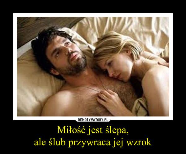 Miłość jest ślepa,ale ślub przywraca jej wzrok –