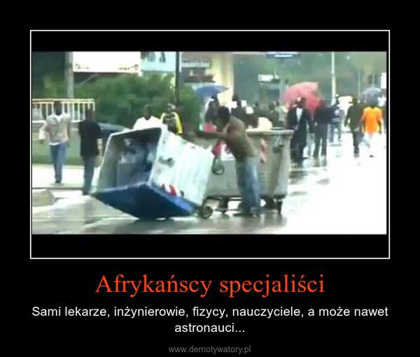 Afrykańscy specjaliści – Sami lekarze, inżynierowie, fizycy, nauczyciele, a może nawet astronauci...
