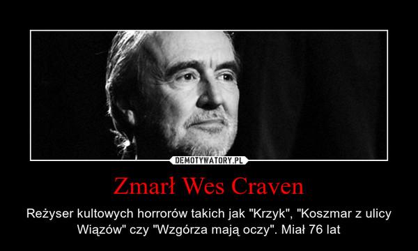 """Zmarł Wes Craven – Reżyser kultowych horrorów takich jak """"Krzyk"""", """"Koszmar z ulicy Wiązów"""" czy """"Wzgórza mają oczy"""". Miał 76 lat"""