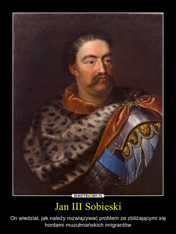 Jan III Sobieski – On wiedział, jak należy rozwiązywać problem ze zbliżającymi się hordami muzułmańskich imigrantów