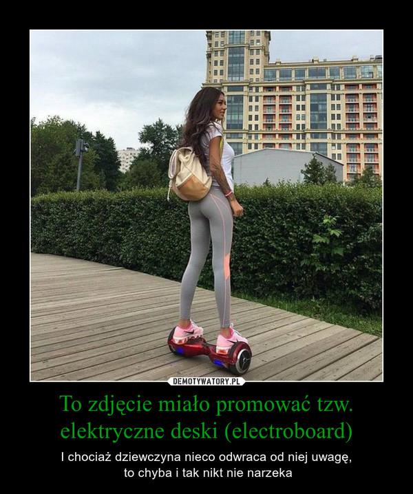To zdjęcie miało promować tzw. elektryczne deski (electroboard) – I chociaż dziewczyna nieco odwraca od niej uwagę, to chyba i tak nikt nie narzeka