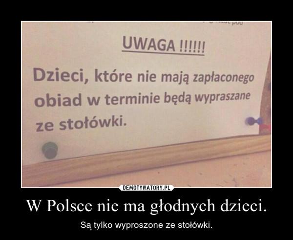 W Polsce nie ma głodnych dzieci. – Są tylko wyproszone ze stołówki.