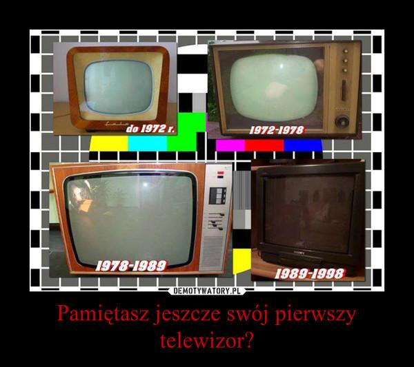 Pamiętasz jeszcze swój pierwszy telewizor? –