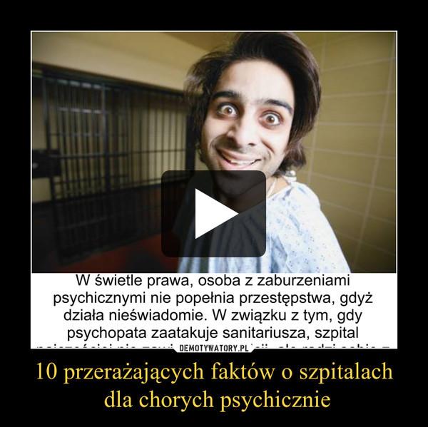 10 przerażających faktów o szpitalach dla chorych psychicznie –