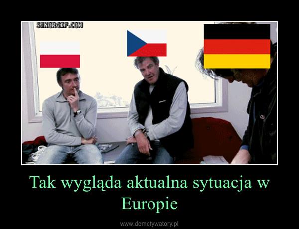 Tak wygląda aktualna sytuacja w Europie –