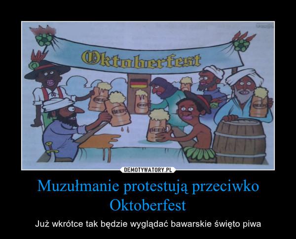 Muzułmanie protestują przeciwko Oktoberfest – Już wkrótce tak będzie wyglądać bawarskie święto piwa