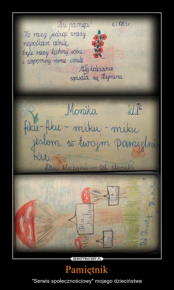 """Pamiętnik – """"Serwis społecznościowy"""" mojego dzieciństwa"""