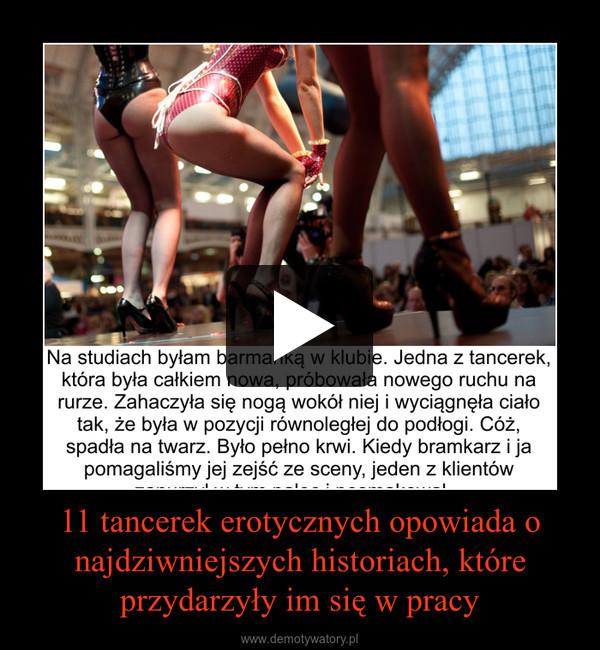 11 tancerek erotycznych opowiada o najdziwniejszych historiach, które przydarzyły im się w pracy –