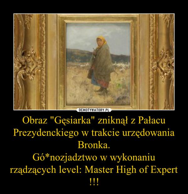 """Obraz """"Gęsiarka"""" zniknął z Pałacu Prezydenckiego w trakcie urzędowania Bronka.Gó*nozjadztwo w wykonaniu rządzących level: Master High of Expert !!! –"""