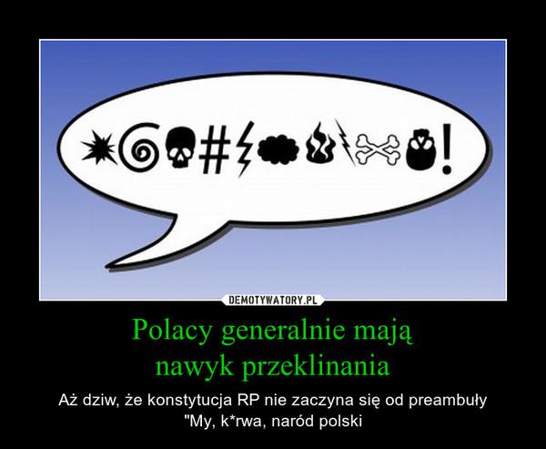 """Polacy generalnie mająnawyk przeklinania – Aż dziw, że konstytucja RP nie zaczyna się od preambuły""""My, k*rwa, naród polski"""