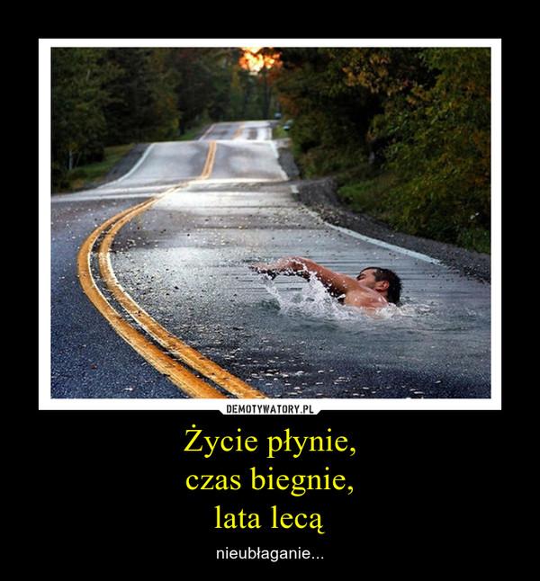 Życie płynie,czas biegnie,lata lecą – nieubłaganie...