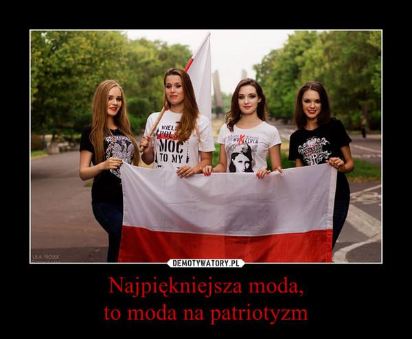 Najpiękniejsza moda,to moda na patriotyzm –