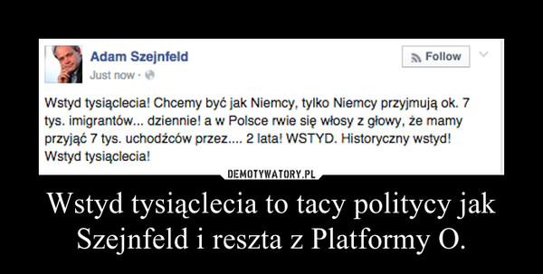 Wstyd tysiąclecia to tacy politycy jak Szejnfeld i reszta z Platformy O. –