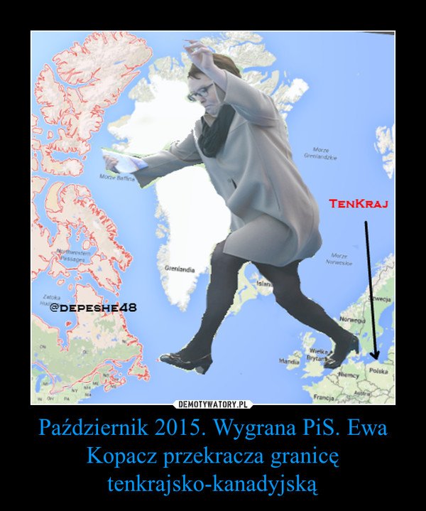 Październik 2015. Wygrana PiS. Ewa Kopacz przekracza granicę tenkrajsko-kanadyjską –