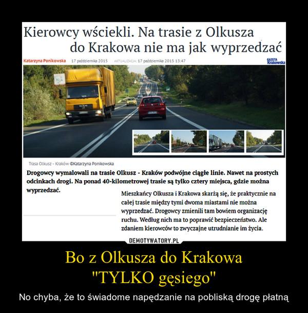 Bo z Olkusza do Krakowa''TYLKO gęsiego'' – No chyba, że to świadome napędzanie na pobliską drogę płatną