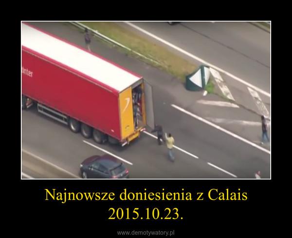 Najnowsze doniesienia z Calais 2015.10.23. –