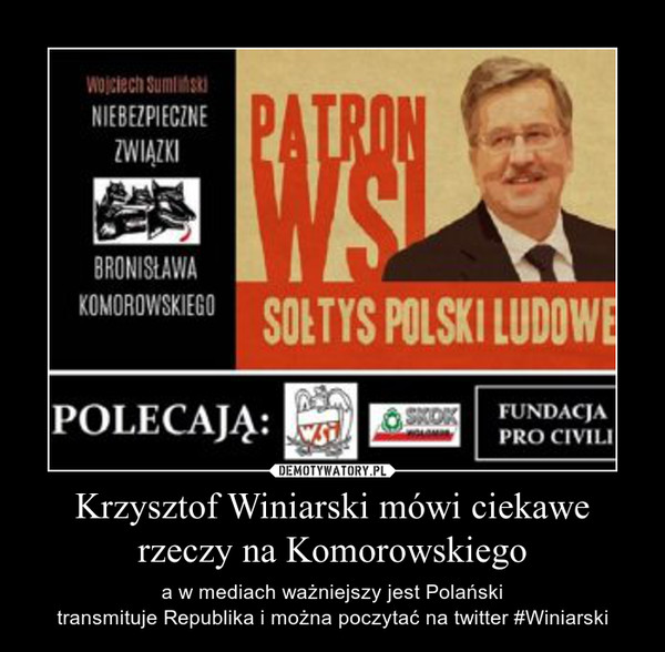 Krzysztof Winiarski mówi ciekawe rzeczy na Komorowskiego – a w mediach ważniejszy jest Polańskitransmituje Republika i można poczytać na twitter #Winiarski