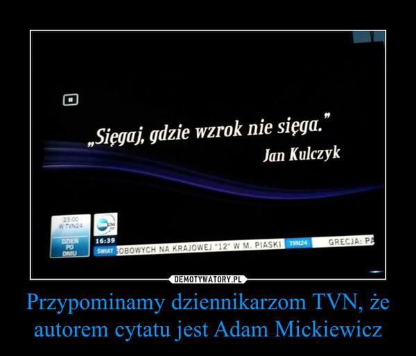 Przypominamy dziennikarzom TVN, że autorem cytatu jest Adam Mickiewicz –